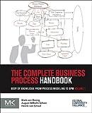 The Business Process Management Handbook : Leverage Leading Bpm Practices for Competitive Advantage, von Rosing, Mark and von Scheel, Henrik, 0127999590
