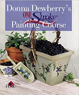 Donna Dewberry's Essential Guide to Flower and Landscape Painting: 50 Decorativ