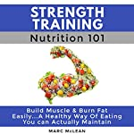 Strength Training Nutrition 101: Strength Training 101, Book 2 | Marc McLean