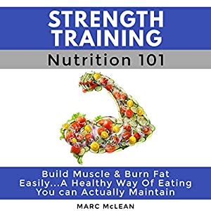 Strength Training Nutrition 101 Audiobook