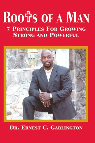 Download Roots of a Man: 7 Principles for Growing Strong And Powerful PDF