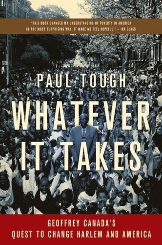 Whatever It Takes: Geoffrey Canada's Quest to Change Harlem and America by Paul Tough (2009-09-10)