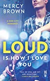 Loud is How I Love You (Hub City Romance, A)