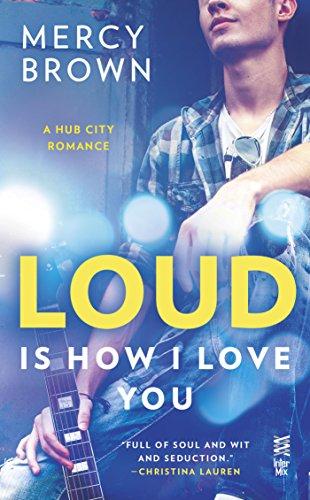 Loud is How I Love You (Hub City Romance, A Book 2)
