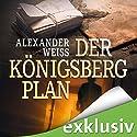 Der Königsberg-Plan Hörbuch von Alexander Weiss Gesprochen von: Josef Vossenkuhl