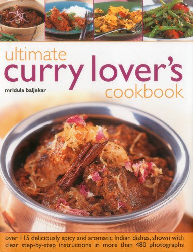 Ultimate Curry Lover's Cookbook: Over 115 Deliciously Spicy and Aromatic Indian Dishes, Shown with Clear Step-by-Step Instructions in More than 480 Photographs ()