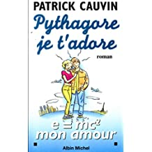 Pythagore, je t'adore: e = mc2 mon amour