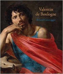 Schön Valentin De Boulogne: Beyond Caravaggio: Annick Lemoine, Keith  Christiansen, Patrizia Cavazzini, Jean Pierre Cuzin, Gianni Papi:  9781588396020: Amazon.com: ...