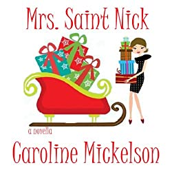Mrs. Saint Nick : A Christmas Romantic Comedy
