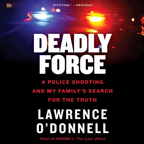 Deadly Force: A Police Shooting and My Family's Search for the Truth cover