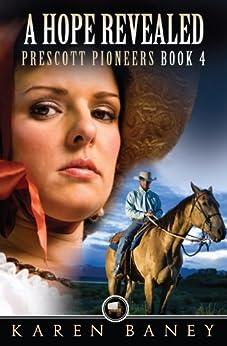 A Hope Revealed (Prescott Pioneers Book 4) by [Baney, Karen]