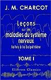 Leçons Sur les Maladies du Système Nerveux Faites à la Salpètrière : Recueillies et Publiées Par Bourneville, Tome 1, Charcot, Jean Martin, 0543944883
