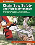 Chain Saw Safety and Field Maintenance, Kevin K. Eckert, 0972954007