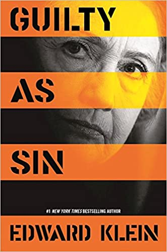 Klein – Guilty as Sin: Uncovering New Evidence of Corruption and How Hillary Clinton and the Democrats Derailed the FBI Investigation