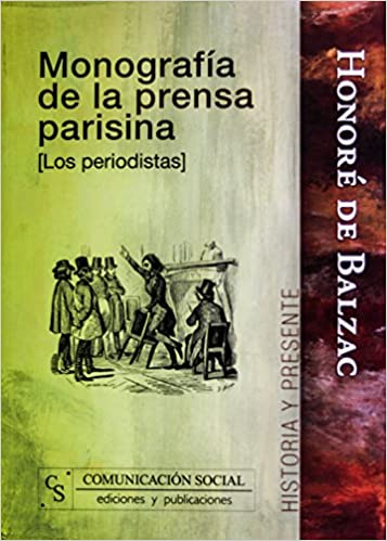 Monografía de la prensa parisina Los periodistas : 4 Historia y Presente: Amazon.es: Balzac, Honoré de, Crespo Domínguez, Pedro José, Muñoz Sabastián, Teresa: Libros