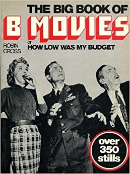 Book The Big Book of B Movies, Or, How Low Was My Budget