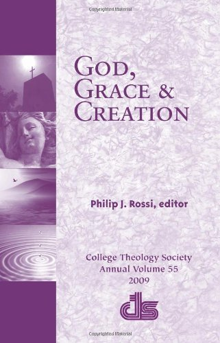 God, Grace and Creation: College Theology Society Annual Volume (the Annual Publication of the College Theology Society; 2009)