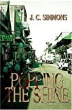 Popping the Shine, J. Simmons, 0595668615