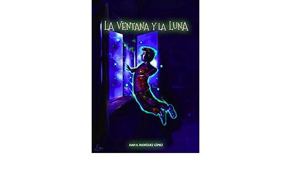 LA VENTANA Y LA LUNA: Aventuras de un niño en pijama (Spanish Edition) - Kindle edition by Juan A. Rodríguez Gómez, Juan A. Rodríguez Gómez.