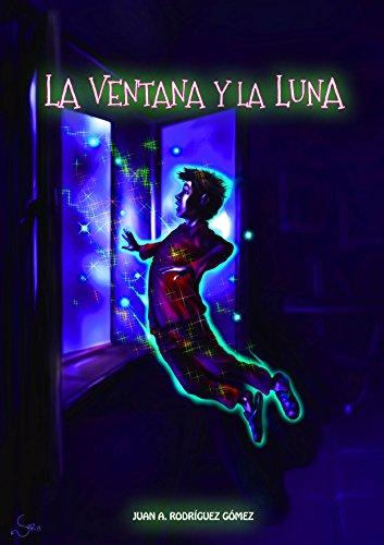 LA VENTANA Y LA LUNA: Aventuras de un niño en pijama (Spanish Edition)