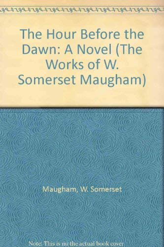 The Hour Before the Dawn: A Novel (The Works of W. Somerset ()