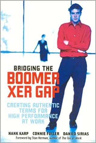 Bridging The Boomer--Xer Gap: Creating Authentic Teams for High Performance at Work