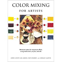The Art of Color Mixing: Minimum colors for maximum effect, using watercolors, acrylics, and oils