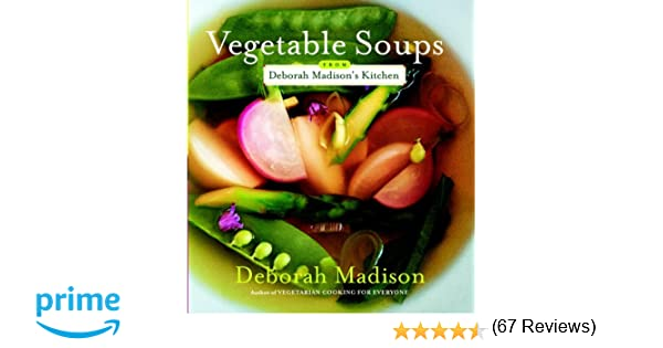 Vegetable Soups From Deborah Madison S Kitchen Deborah Madison 8582019333338 Amazon Com Books