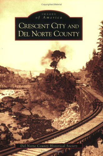 Crescent City and Del Norte County   (CA)  (Images of America)