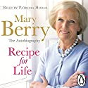 Recipe for Life Audiobook by Mary Berry Narrated by Patricia Hodge