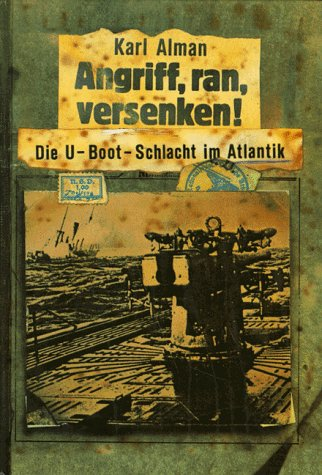 Angriff, ran, versenken. Die U- Boot- Schlacht im Atlantik