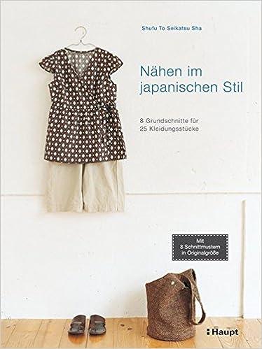 Nähen im japanischen Stil: 8 Grundschnitte für 25 Kleidungsstücke ...