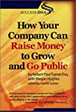 How Your Company Can Raise Money to Grow and Go Public, Robert Paul Turner and Megan Hughes, 097135491X