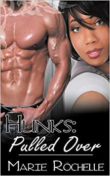 Hunks: Pulled Over by Marie Rochelle (2012-06-26)