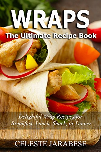 Wraps the ultimate recipe book celeste jarabese 9781518753183 read this title and hundreds of others like it with kindle unlimited for a limited time only just 099 for 2 months of unlimited reading and listening forumfinder