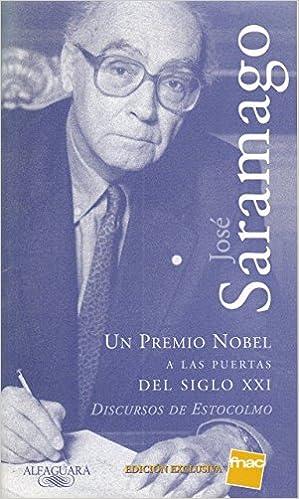 JOSÉ SARAMAGO. UN PREMIO NOBEL A LAS PUERTAS DEL SIGLO XXI. DISCURSOS DE ESTOCOLMO: Amazon.es: FNAC: Libros