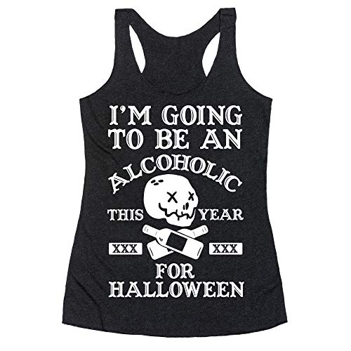 LookHUMAN I'm Going to Be an Alcoholic This Year for Halloween Medium Heathered Black Women's Racerback Tank -