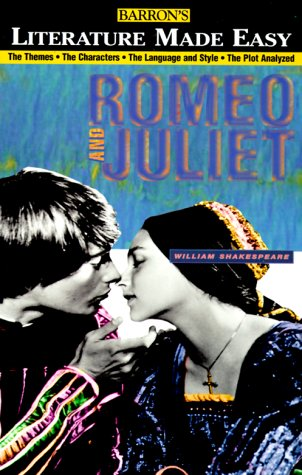 Barron's Literature Made Easy Series: Your Guide to: Romeo and Juliet by William Shakespeare (Romeo And Juliet Reading And Study Guide)