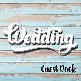 Book Wedding Guest Book: Rustic Wedding Guest Book, 8.25 x 8.25, 120 Blank Autograph Pages (Wedding Keepsake Journal Notebook)(Vol 3)