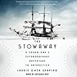 The Stowaway: A Young Man's Extraordinary Adventure to Antarctica | Laurie Gwen Shapiro