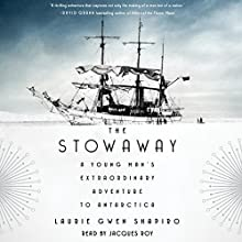 The Stowaway: A Young Man's Extraordinary Adventure to Antarctica Audiobook by Laurie Gwen Shapiro Narrated by Jacques Roy
