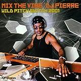 Mix the Vibe: Wild Pitch Switch 2001 by DJ Pierre (2001-05-01)