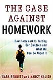 The Case Against Homework, Sara Bennett and Nancy Kalish, 0307340171