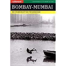 BOMBAY-MUMBAÏ : DE FUREUR ET DE TENDRESSE