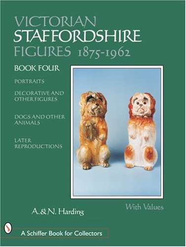 Victorian Staffordshire Figures 1875-1962: Portraits, Decorative & Other Figures, Dogs & Other Animals, Later Reproductions (Schiffer Book for Collectors)