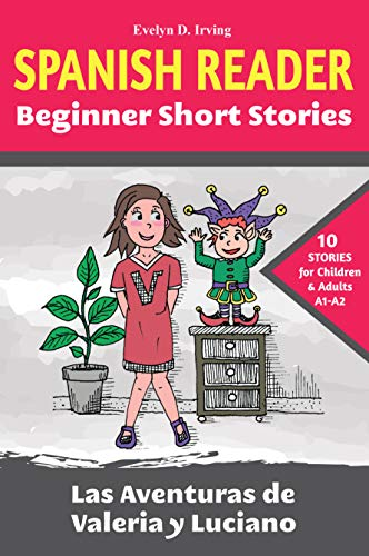SPANISH READER Beginner Short Stories: 10 stories in Spanish for children & adults level A1 to A2 (Las Aventuras de Valeria y Luciano) by [Irving, Evelyn]