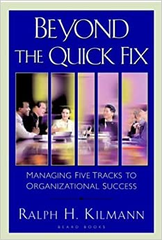 Beyond the Quick Fix: Managing Five Tracks to Organizational Success by Ralph H. Kilmann (2004-01-01)