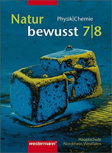 Natur bewusst. Ausgabe für Nordrhein-Westfalen: Natur bewusst: Physik / Chemie für Hauptschulen in Nordrhein-Westfalen - Ausgabe 2000: Schülerband 7 / 8