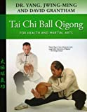 Tai Chi Ball Qigong, Yang Jwing-Ming and David Grantham, 1594391998