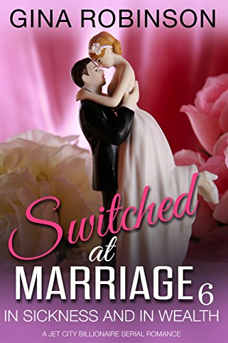 In Sickness and In Wealth: A Jet City Billionaire Serial Romance (Switched at Marriage Book ()